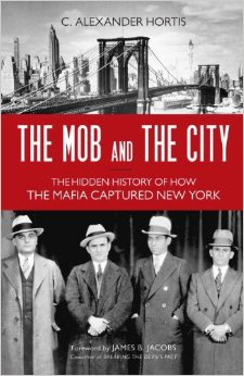The Mob and the City: The Hidden History of How the Mafia Captured New York
