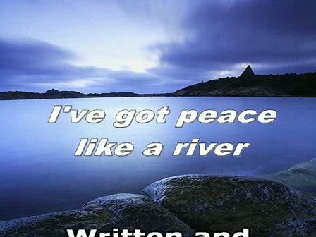 """I""""ve Got Peace Like a River"""