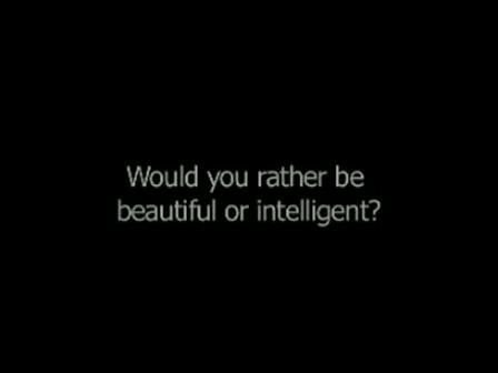 Beauty or Intelligent