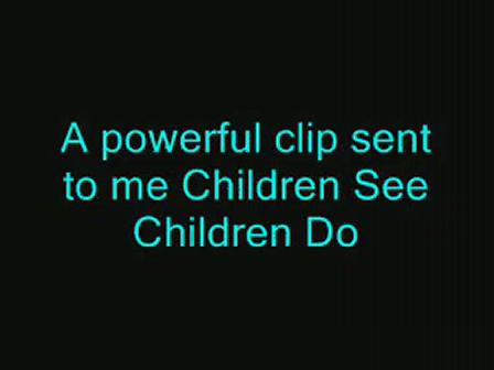 Children See ...Children Do