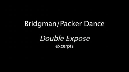 """Bridgman/Packer Dance excerpts from """"Double Expose"""""""