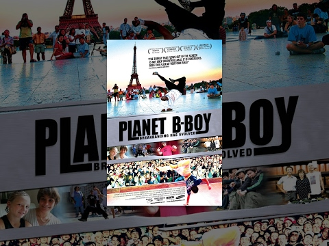 Planet B-Boy - American Documentary about Breakdance & Hip Hop