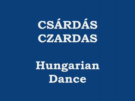 CSÁRDÁS (CZARDAS) - Hungarian Dance