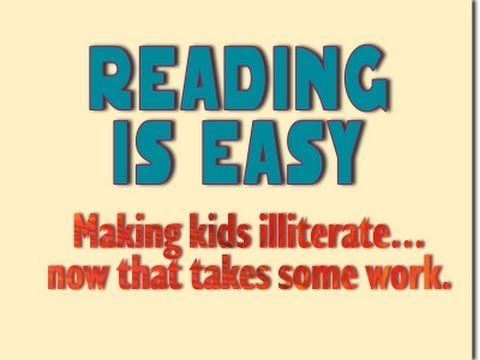 Reading Is Easy. (You have to work to make kids illiterate.)