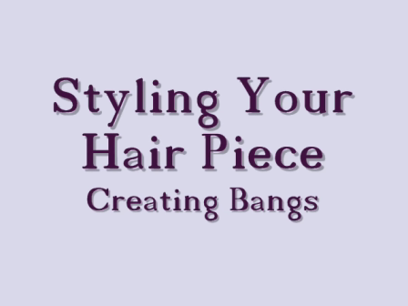 Styling Your Hairpiece, Creating Bangs