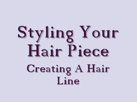 Styling Your Hairpiece, Creating a hairline