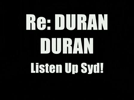 Re: Duran Duran?..Listen Up Syd!