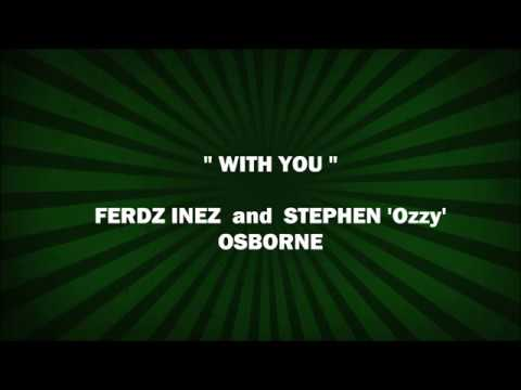 'WITH YOU' (original song) Ferdz Inez And Stephen 'Ozzy' Osborne