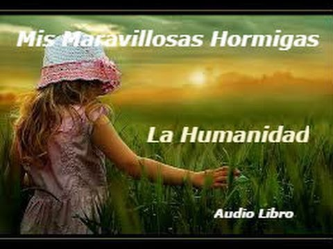 Mis Maravillosas Hormigas │ La Humanidad - Audio Libro Completo