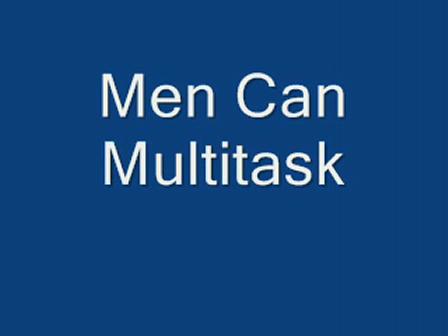 Men Can Multitask