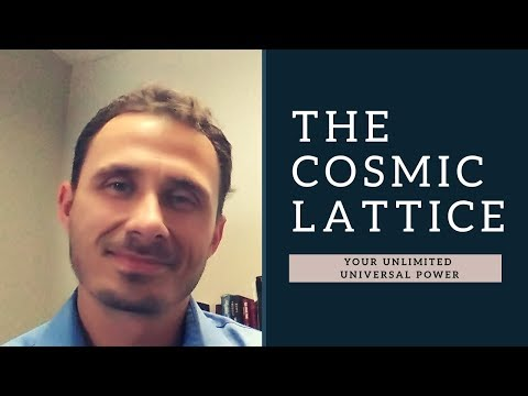 The Cosmic Lattice! Your UNLIMITED UNIVERSAL POWER! Very Important!!!