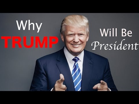 Why Donald Trump Is Going to be Our Next President