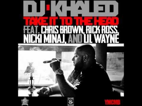DJ Khaled - Take It To The Head (Feat. Chris Brown, Rick Ross, Nicki Minaj & Lil Wayne)