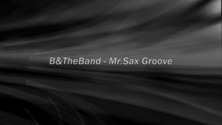clip B&TheBand - Mr.Sax Groove