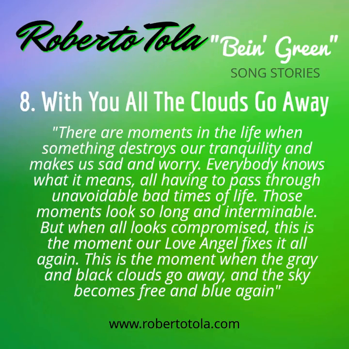 WITH YOU ALL THE CLOUDS GO AWAY - From The Album _Bein' Green_ by Roberto Tola