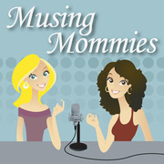 Musing Mommies Podcast!
