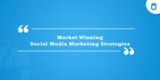 Market Winning Social Media Marketing Strategies