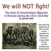 We Will Not Fight: The story of Conscientious Objection in Hornsey during the 1914-1918 War