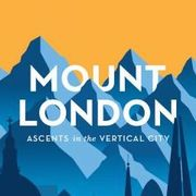 Mount London: Ascents in a Vertical City