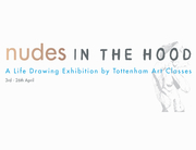 'Nudes In The Hood' Opening Party - A Life Drawing Exhibition organised by Tottenham Art Classes