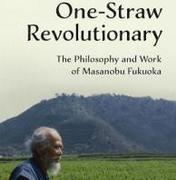 Larry Korn: One Straw Revolutionary: The Philosophy and Work of Masanobu Fukuoka