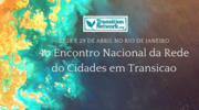 4º Encontro Nacional da Rede do Cidades em Transição