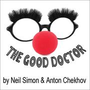 The Good Doctor - by Neil Simon and Anton Chekov