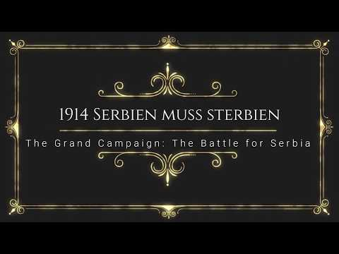 'The Grand Campaign' [1] - Serbien muss sterbien (12 Aug to 4 Sep - 1914)
