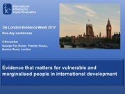 3ie London Evidence Week one-day Conference, 8 November, Evidence that matters for vulnerable and marginalised people in international development