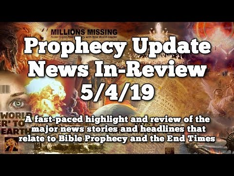Prophecy Update End Times News Headlines  - 5/4/19