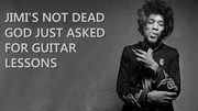 Jimi's not dead God asked for guitar lessons