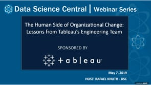 DSC Webinar Series: The Human Side of Organizational Change: Lessons from Tableau's Engineering Team