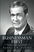 Businessman First by Maurice W. Dorsey, Ph.D.