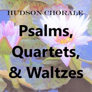 Hudson Chorale Concert in Pleasantville – Psalms, Quartets, and Waltzes