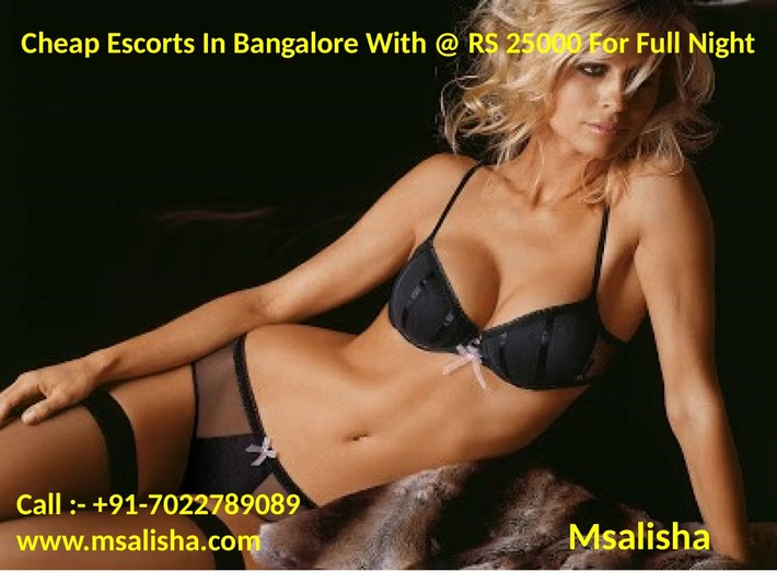 Cheap Escorts In Bangalore With @ RS 25000 For Full Night