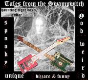 Tales  from the  Swampwitch - the cigar box experience