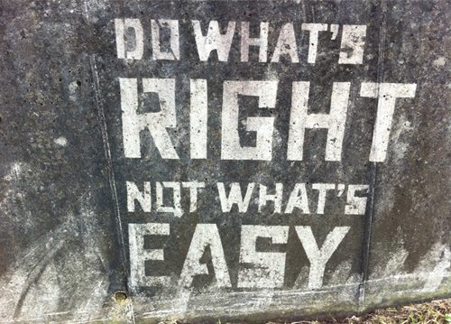 Do what's RIGHT, not what's EASY.