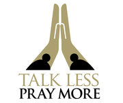 Talk Less. Pray More.