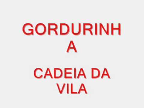 CADEIA DA VILA - GORDURINHA .wmv