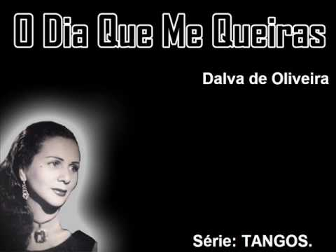 O Dia Que Me Queiras (Dalva de Oliveira) Tango.