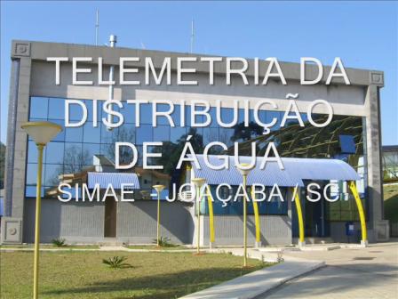 TELEMETRIA DA DISTRIBUIÇÃO DE ÁGUA DO SIMAE DE JOAÇABA - SC
