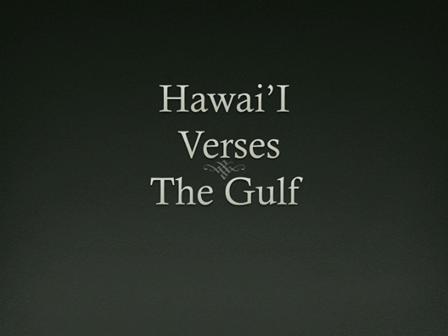Hawai'i Vs. The Gulf of Mexico