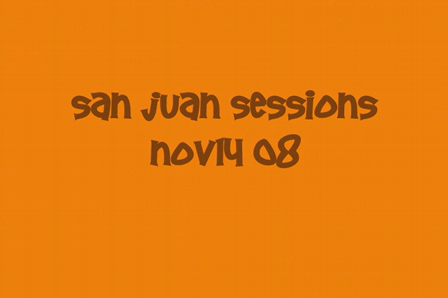 San Juan Session Nov14 08
