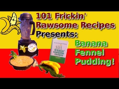 "101 Frickin' Rawsome Recipes Presents Banana Fennel ""Rice"" Pudding!"