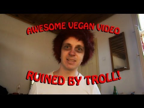 Awesome Vegan Video. Ruined by Troll!!!