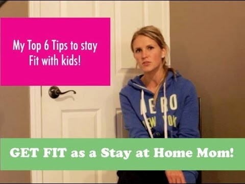 6 Ways to Stay Fit as a Stay at Home Mom