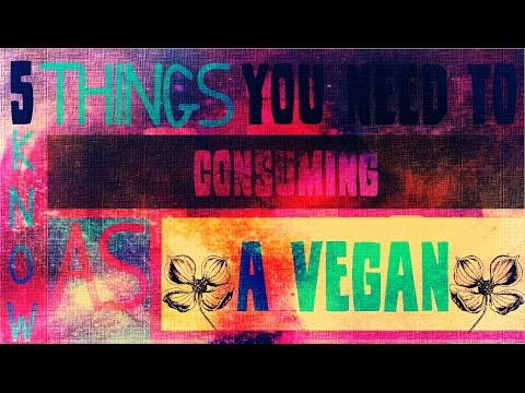 5 Things You Need To Know Consuming As A Vegan