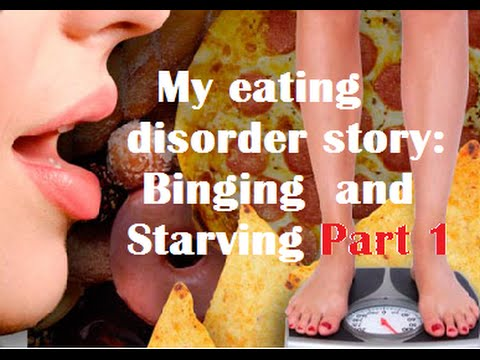 My eating disorder story: Binging  and Starving Part 1