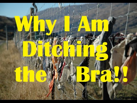 Why I am ditching the bra!!!