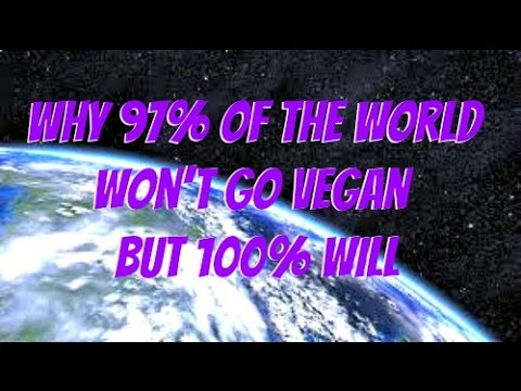 Why 97% of the World Won't Go Vegan (But 100% Will)